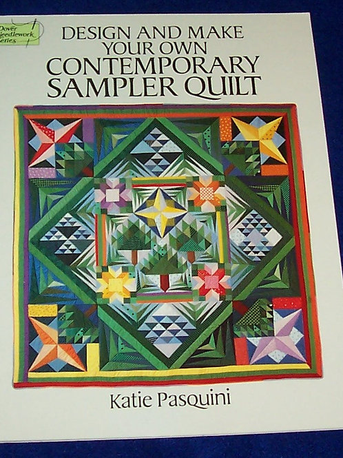 Design and Make Your  Own Comtemporary Sampler Quilt Katie Pasquini Qui