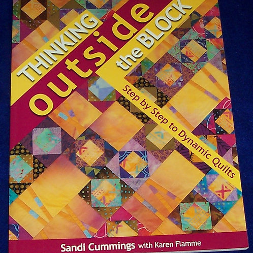Thinking Outside the Block Sandi Cummings Quilt Book