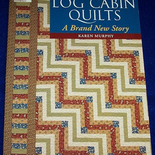 Log Cabin Quilts Karen Murphy Quilt Book