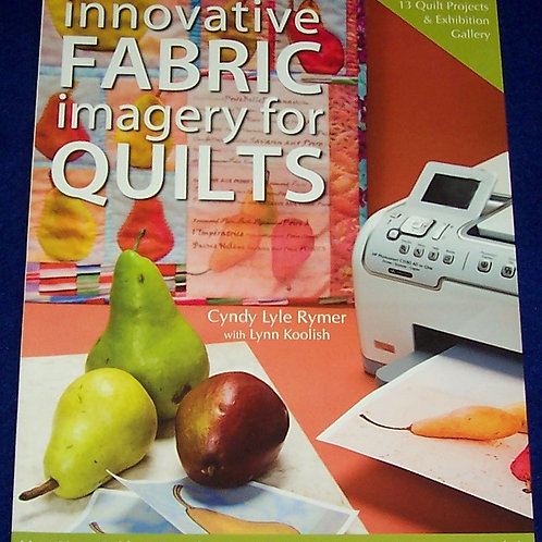 Innovative Fabric Imagery for Quilts Cyndy Lyle Rymer Quilt Book