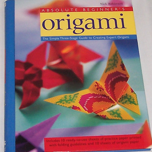 Absolute Beginner's Origami Book Simple 3 Stage Guide to Creating Expert Origami