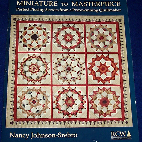 Minature to Masterpiece Nancy Johnson-Srebro Piecing Secrets Quilt Book