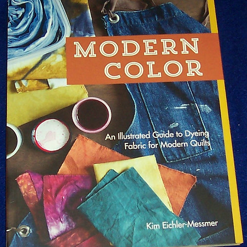 Modern Color Kim Eichler-Messmer Dyeing Fabric Quilt Book