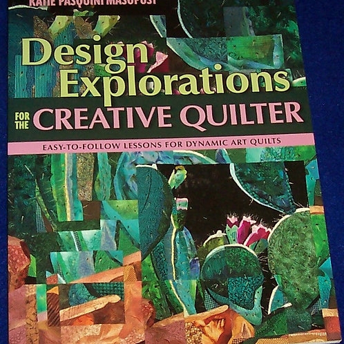 Design Explorations for the Creative Quilter Katie Pasquini Masopust Quilt Book