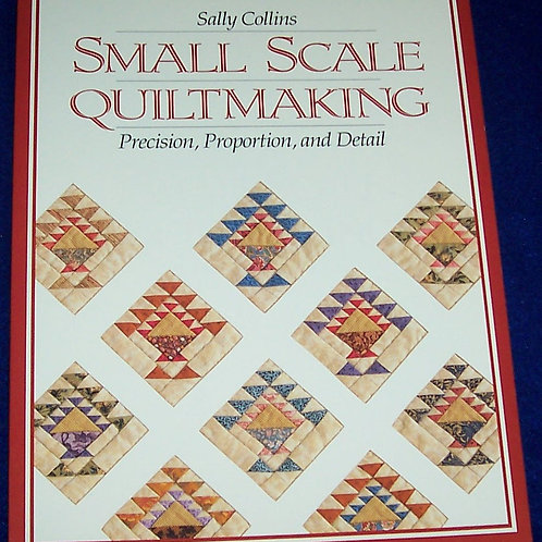 Small Scale Quiltmaking Sally Collins Quilt Book