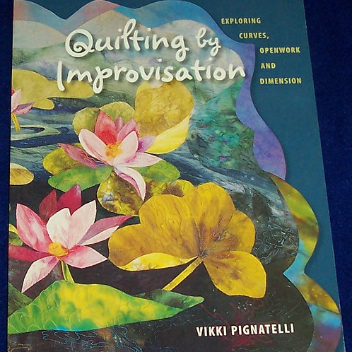 Quilting by Inprovisation Vikki Pignatelli Quilt Book