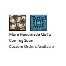 Handmade Quilts - More Coming Soon... Custom Orders Available on Request