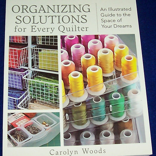 Organizing Solutions for Every Quilter Carolyn Woods Quilt Book