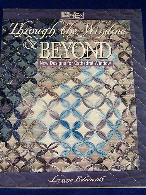 Through the Window & Beyond Lynne Edwards Quilt Book