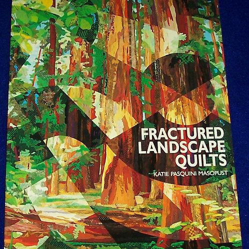 Fractured Landscape Quilts Katie Pasquini Masopust Quilt Book