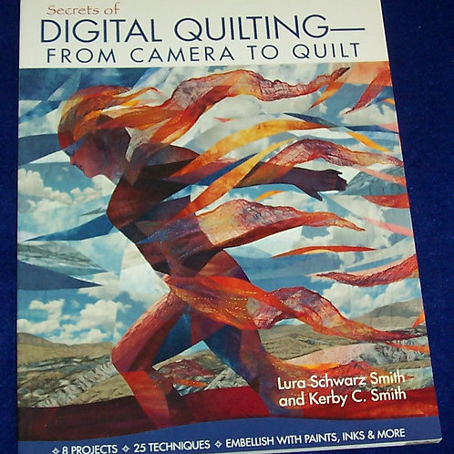 Secrets of Digital Quilting From Camera to Quilt Lura Schwarz Smith Quilt Book