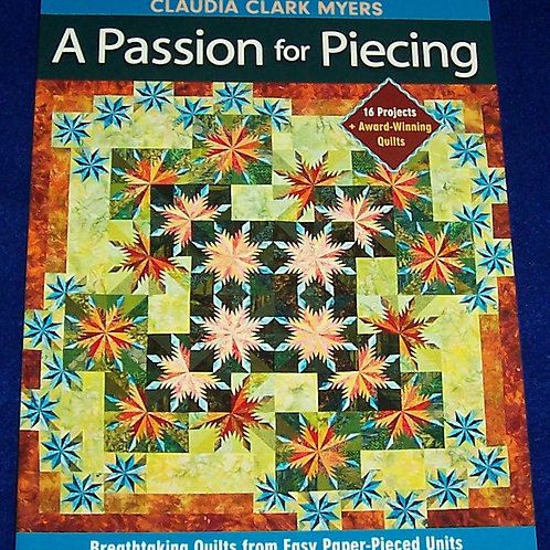A Passion for Piecing Claudia Clark Myers Quilt Book