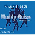 4/13-  Muddy Guise live at KnuckleHeads