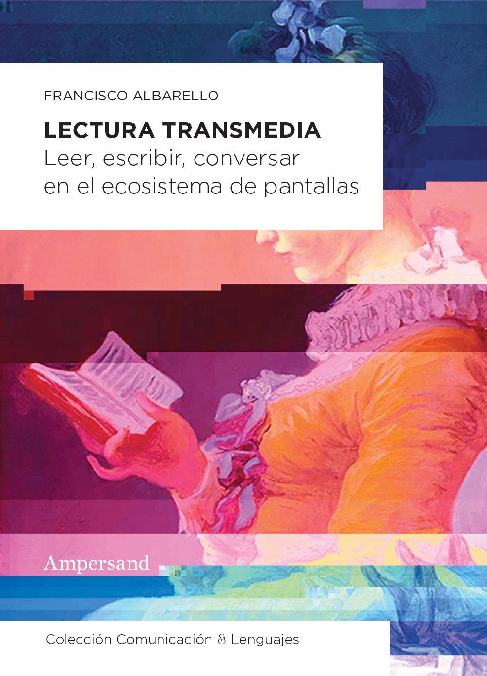 """Resultado de imagen de ALBARELLO, Francisco. Lectura transmedia: Leer, escribir, conversar en el ecosistema de pantallas, Buenos Aires, Ampersand, 2019. (Cultura Digital)"""""""