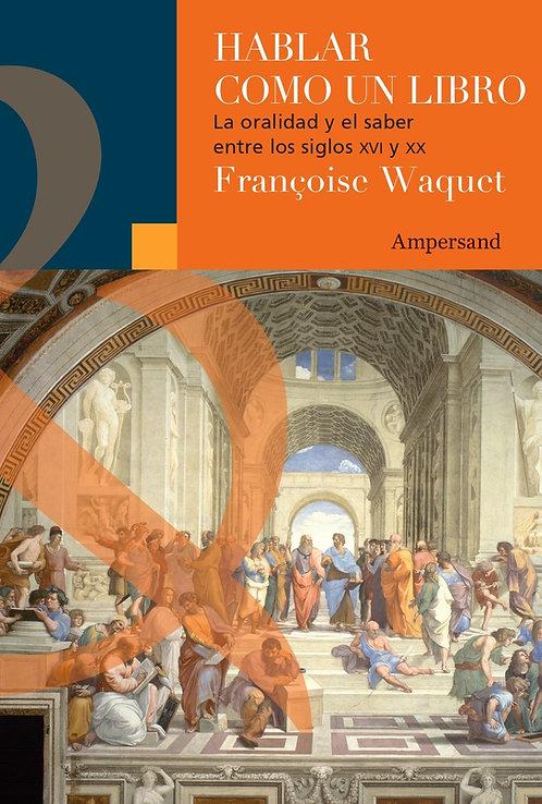 HABLAR COMO UN LIBRO, Françoise Waquet