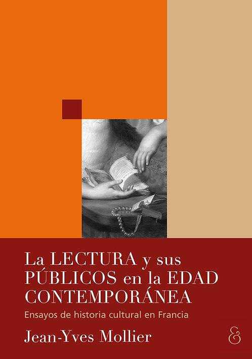 LA LECTURA Y SUS PÚBLICOS EN LA EDAD CONTEMPORÁNEA, Jean-Yves Mollier