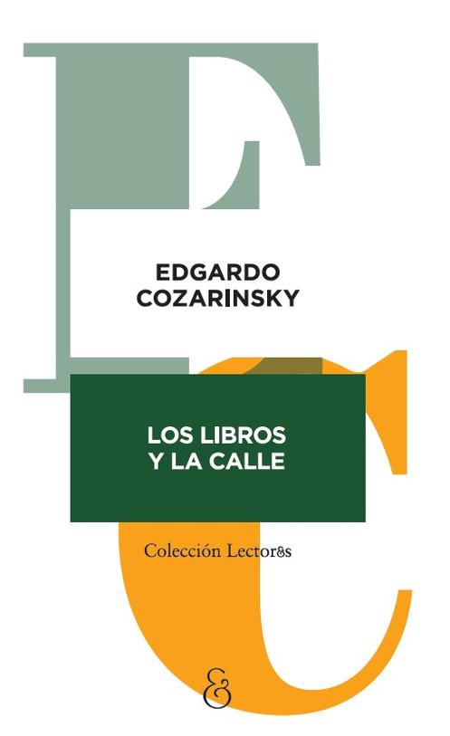 Resultado de imagen para COZARINSKY, Edgardo. Los libros y la calle, Buenos Aires, Ampersand, 2019. (Lecturas)