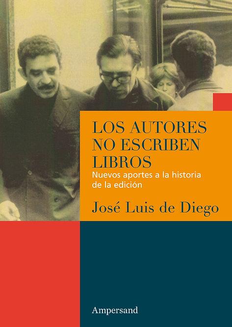 LOS AUTORES NO ESCRIBEN LIBROS, José Luis de Diego
