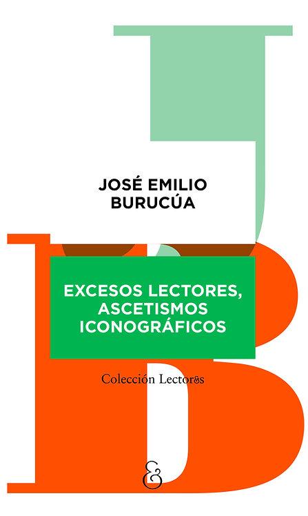 EXCESOS LECTORES, ASCETISMOS ICONOGRÁFICOS, José Emilio Burucúa