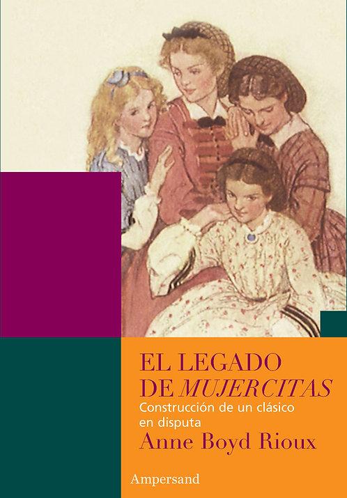 EL LEGADO DE MUJERCITAS, Anne Boyd Rioux