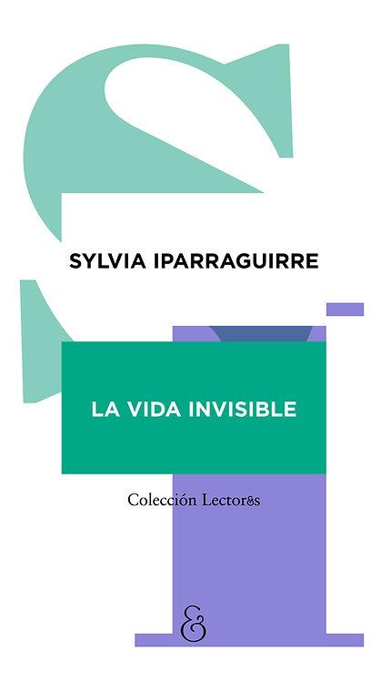 LA VIDA INVISIBLE, Sylvia Iparraguirre