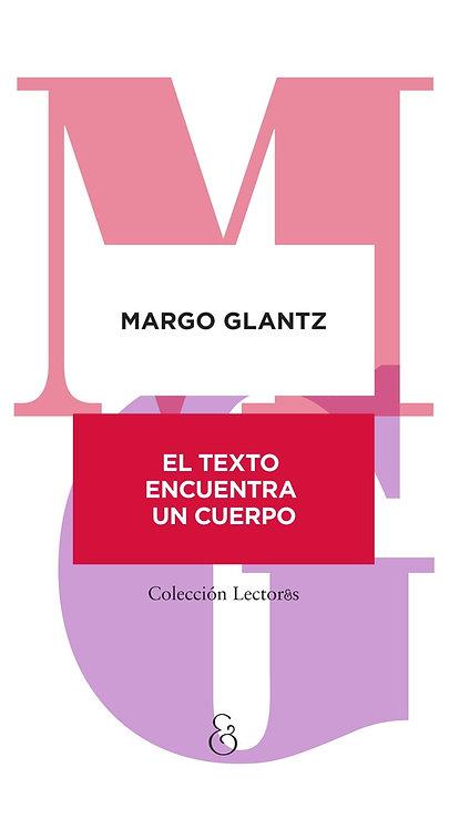 EL TEXTO ENCUENTRA UN CUERPO, Margo Glantz