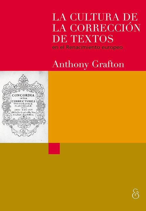 LA CULTURA DE LA CORRECCIÓN DE TEXTOS EN EL RENACIMIENTO, Anthony Grafton