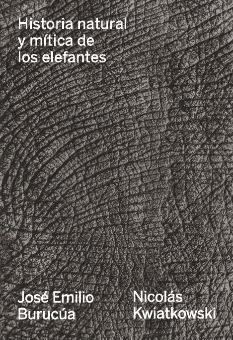 HISTORIA NATURAL Y MÍTICA DE LOS ELEFANTES, J. E. Burucúa y N. Kwiatkowski