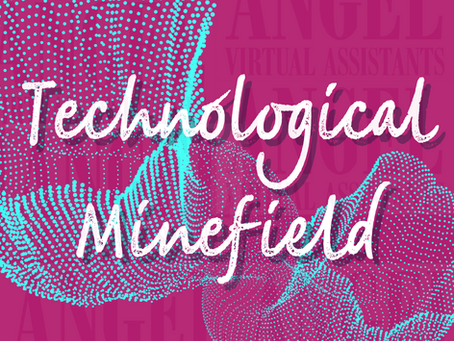 It's a Technological Minefield Out There - How the VA Can Help