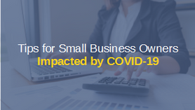 Tips for Small Business Owners Impacted by COVID-19