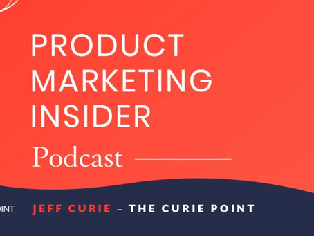 Podcast: Why CEOs must prioritize product marketing with Jeff Curie