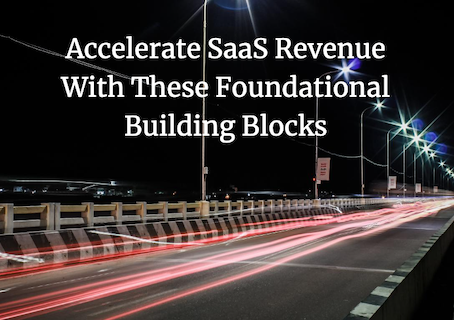 Maximize SaaS Revenue With These 3 Foundational Building Blocks