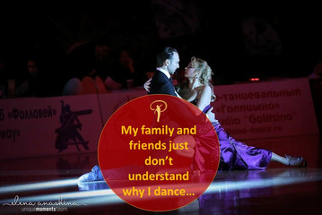 """My family and friends don't understand why I dance"". How to deal with it?"