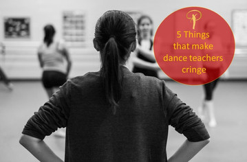 5 Things that make dance teachers cringe