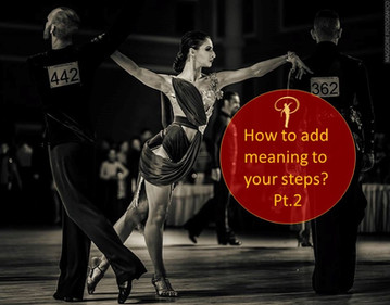 How to add meaning to your dance steps? Pt.2