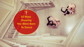 10 Ways Showing You Were Born To Dance