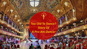 Too Old To Dance? Story Of A Pro-Am Dancer.