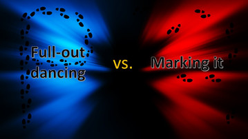 How to practice your dancing and never look bad again? Full-Out vs. Marking it.