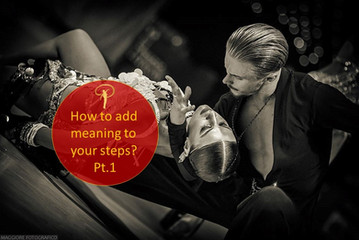 How to add meaning to your dance steps? Pt.1