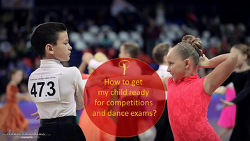 How to get my child ready for competitions and dance exams?