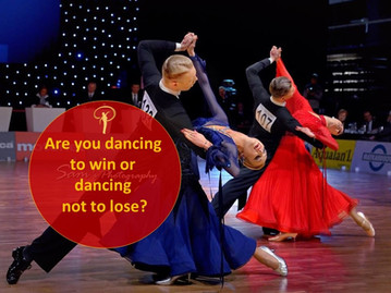 Are you dancing to win or dancing not to lose?