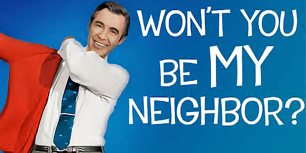 6:30pm - Won't You be My Neighbour