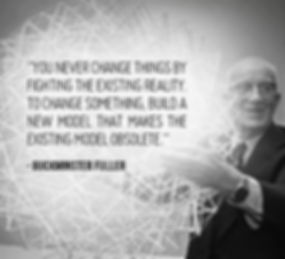 """You never change things by fighting the existing reality. To change something, build a new model that makes the existing model obsolete."" ~Buckminster Fuller"