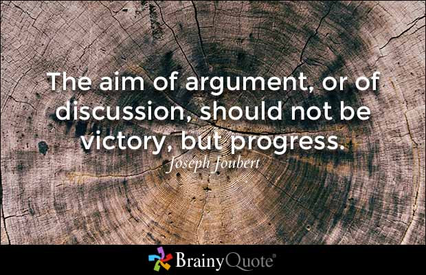 """""""The aim of argument, or of discussion, should not be victory, but progress."""" - Joseph Joubert"""
