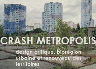 Jeudi 6 Décembre : Journée d'Étude         CRASH METROPOLIS. Design critique, biorégion urbaine