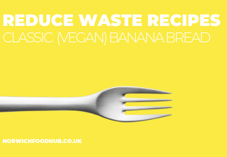 Reduce Waste Recipes: Classic (Vegan) Banana Bread
