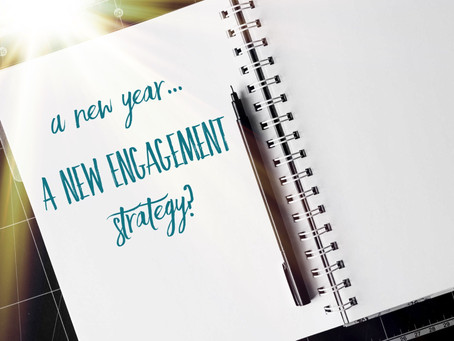 A New Year...A New Engagement Strategy