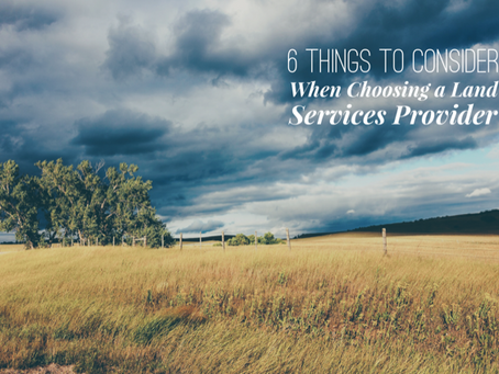 6 Things to Consider When Choosing a Land Services Provider