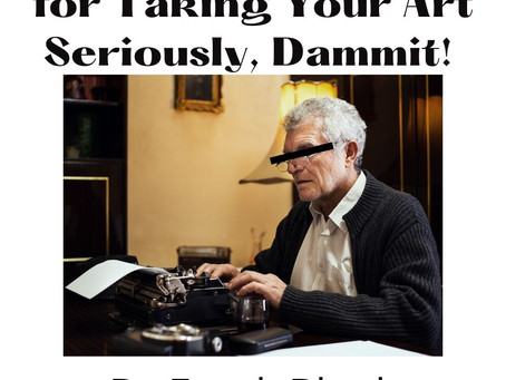 Frank Blank's Rules For Taking Your Creative Work Seriously, Dammit!