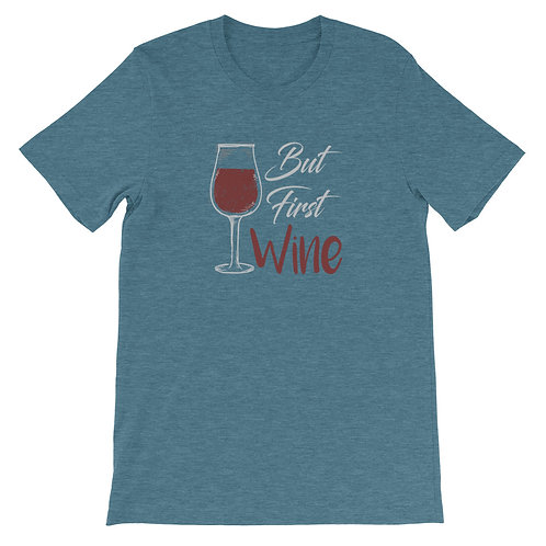But First...Wine - Unisex Tee